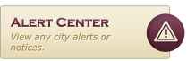 Alert Center - View any city alerts or notices.